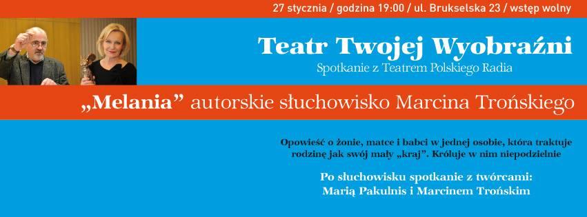 """2017-01-27: Teatr Twojej Wyobraźni – """"Melania"""" Marcina Trońskiego"""