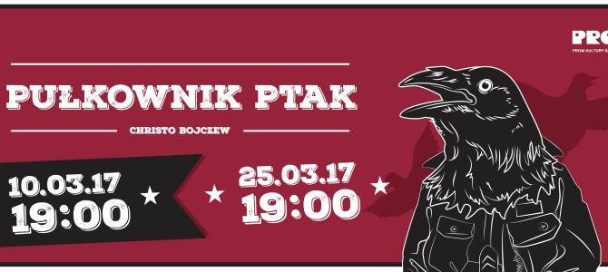 "2017-03-25: Teatr Kępa: ""Pułkownik Ptak"" – Christo Bojczew"