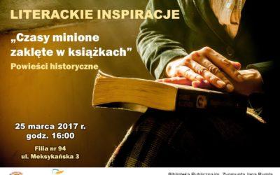 """2017-03-25: LITERACKIE INSPIRACJE – """"Czasy minione zaklęte w książkach"""""""