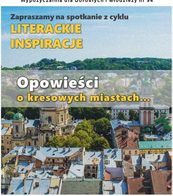2017-04-22: Literackie inspiracji – Opowieści o kresowych miastach