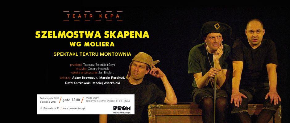 """2017-11-16: Mały Teatr Kępa: """"Szelmostwa Skapena"""" wg Moliera – spektakl Teatru Montownia"""