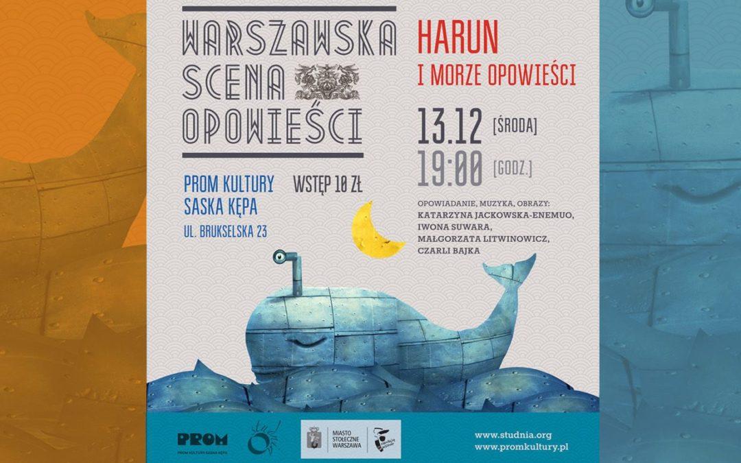 """2017-12-13: Warszawska Scena Opowieści dla Dorosłych: """"Harun i morze opowieści"""""""