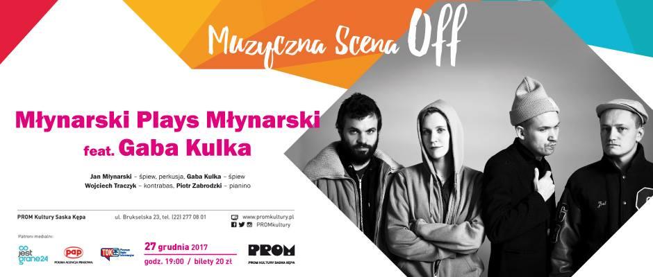 2017-12-27: Muzyczna Scena OFF: Młynarski Plays Młynarski feat Gaba Kulka